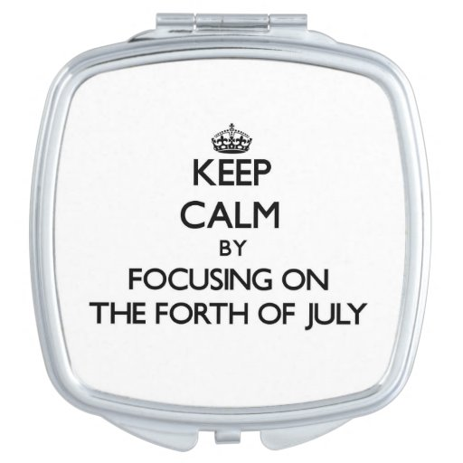 Keep Calm by focusing on The Forth Of July Makeup Mirrors