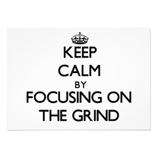 Keep Calm by focusing on The Grind Cards
