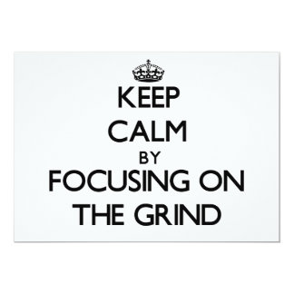 "Keep Calm by focusing on The Grind 5"" X 7"" Invitation Card"