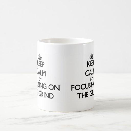 Keep Calm by focusing on The Grind Coffee Mug