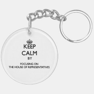 Keep Calm by focusing on The House Of Representati Keychain