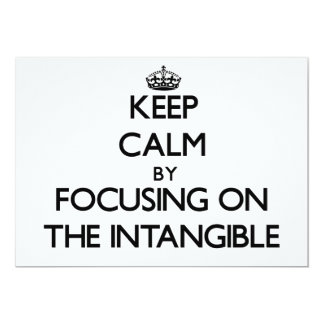 Keep Calm by focusing on The Intangible 5x7 Paper Invitation Card