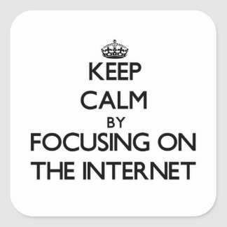 Keep Calm by focusing on The Internet Square Sticker