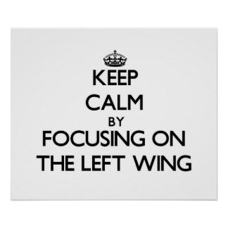 Keep Calm by focusing on The Left Wing Print