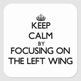 Keep Calm by focusing on The Left Wing Square Sticker