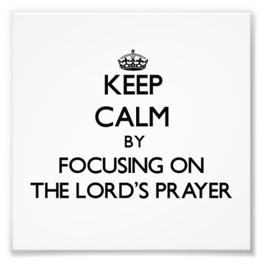 Keep Calm by focusing on The Lord'S Prayer Photo Art