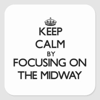 Keep Calm by focusing on The Midway Sticker