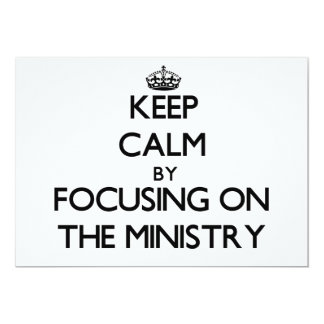 Keep Calm by focusing on The Ministry 13 Cm X 18 Cm Invitation Card