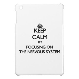 Keep Calm by focusing on The Nervous System iPad Mini Covers