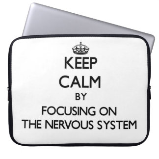 Keep Calm by focusing on The Nervous System Laptop Computer Sleeve