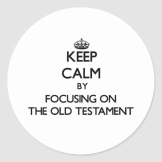 Keep Calm by focusing on The Old Testament Round Sticker