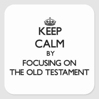Keep Calm by focusing on The Old Testament Square Sticker