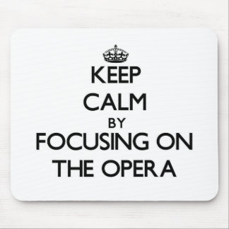 Keep Calm by focusing on The Opera Mousepad