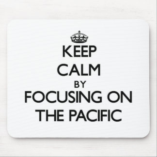 Keep Calm by focusing on The Pacific Mousepad