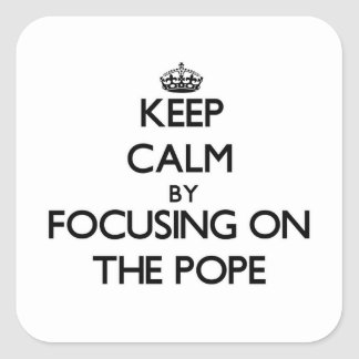 Keep Calm by focusing on The Pope Square Stickers