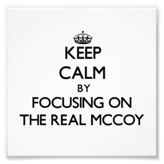 Keep Calm by focusing on The Real Mccoy Art Photo