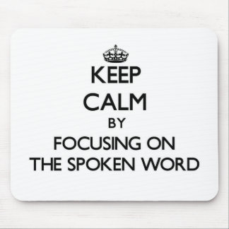Keep Calm by focusing on The Spoken Word Mouse Pads