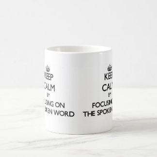 Keep Calm by focusing on The Spoken Word Mugs