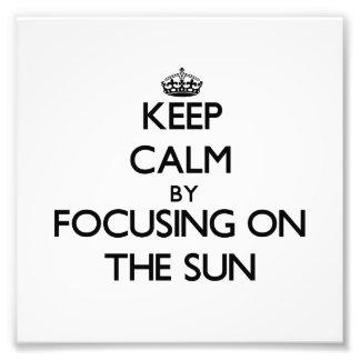 Keep Calm by focusing on The Sun Photo Art