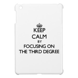 Keep Calm by focusing on The Third Degree iPad Mini Cases