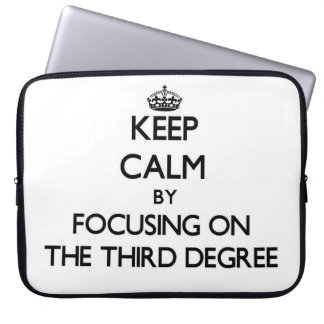 Keep Calm by focusing on The Third Degree Laptop Computer Sleeves