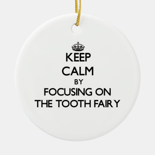 Keep Calm by focusing on The Tooth Fairy Christmas Ornament