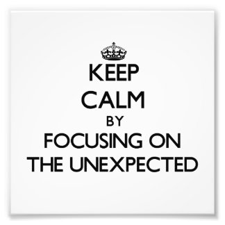 Keep Calm by focusing on The Unexpected Photo
