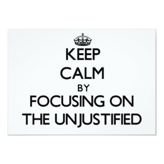 Keep Calm by focusing on The Unjustified Custom Invitation