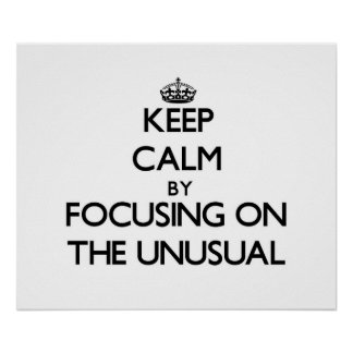 Keep Calm by focusing on The Unusual Posters