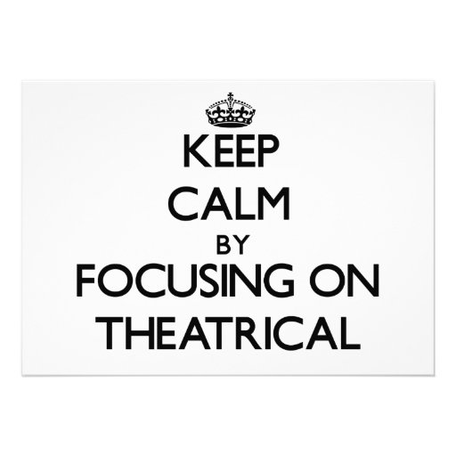 Keep Calm by focusing on Theatrical Personalized Invitation