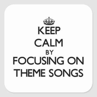 Keep Calm by focusing on Theme Songs Sticker