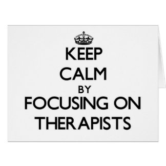 Keep Calm by focusing on Therapists Large Greeting Card