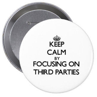 Keep Calm by focusing on Third Parties Pinback Buttons