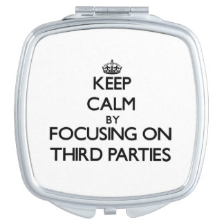 Keep Calm by focusing on Third Parties Travel Mirrors