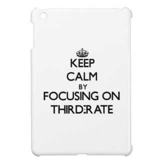Keep Calm by focusing on Third-Rate iPad Mini Cases