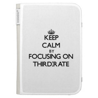 Keep Calm by focusing on Third-Rate Kindle Cases