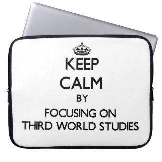 Keep calm by focusing on Third World Studies Laptop Computer Sleeve