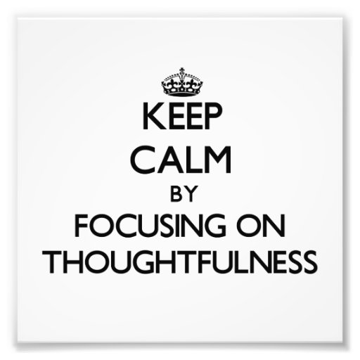 Keep Calm by focusing on Thoughtfulness Photographic Print