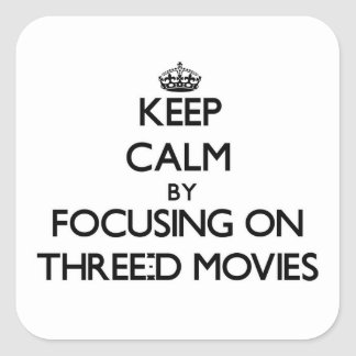 Keep Calm by focusing on Three-D Movies Square Stickers