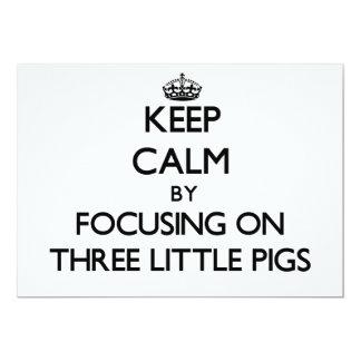 Keep Calm by focusing on Three Little Pigs 13 Cm X 18 Cm Invitation Card