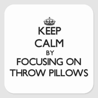Keep Calm by focusing on Throw Pillows Square Sticker