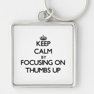 Keep Calm by focusing on Thumbs Up Key Chains