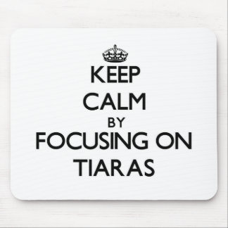 Keep Calm by focusing on Tiaras Mouse Pads