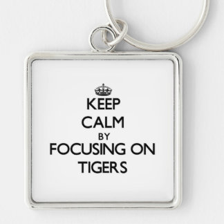 Keep Calm by focusing on Tigers Key Chains