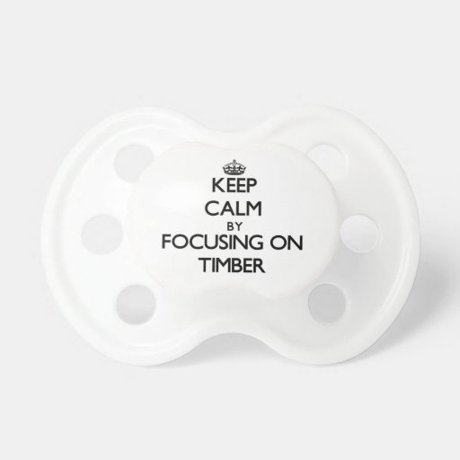 Keep Calm by focusing on Timber Baby Pacifier
