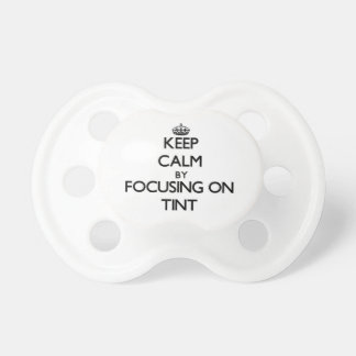 Keep Calm by focusing on Tint Pacifier
