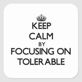 Keep Calm by focusing on Tolerable Square Sticker