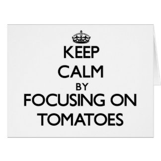 Keep Calm by focusing on Tomatoes Cards