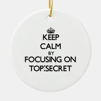 Keep Calm by focusing on Top-Secret Ornament