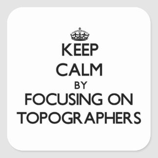 Keep Calm by focusing on Topographers Square Stickers